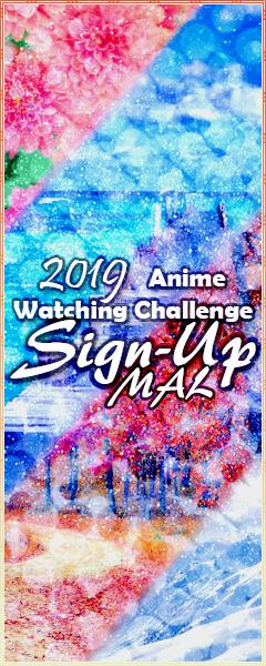 2019 Anime Watching Challenge - Sign Up - Forums - MyAnimeList net